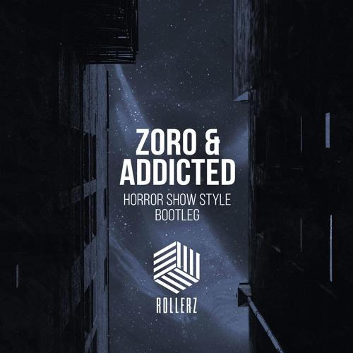 Zoro & Addicted- Horror Show Style Bootleg