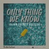 ALLE FARBEN & YOUNOTUS & KELVIN JONES - Only Thing We Know (Julian Frenzy Private Bootleg)