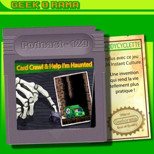 Episode 129 Geek'O'rama - Card Crawl & Help i'm Haunted | Culture : Une onde spéciale