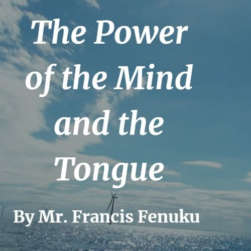 The Power of the Mind & Tongue by Mr  Francis Fenuku by Rhema Class