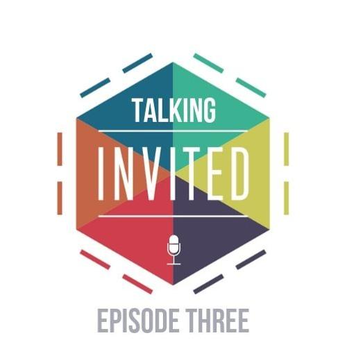 Episode Three [Talking Invited]