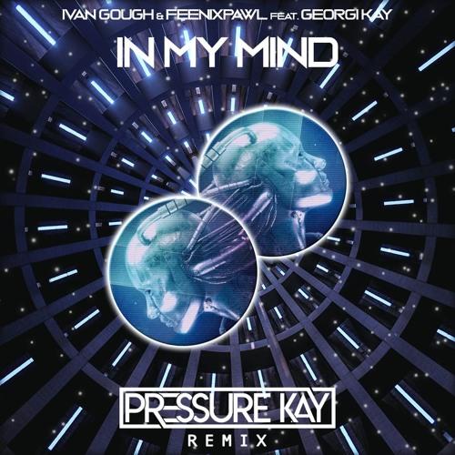 Ivan Gough & Feenixpawl feat. Georgi Kay - In My Mind (Pressure Kay Remix)