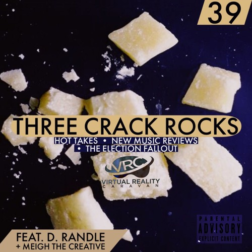 Episode 39 - Three Crack Rocks (feat. D. Randle + Meigh The Creative)