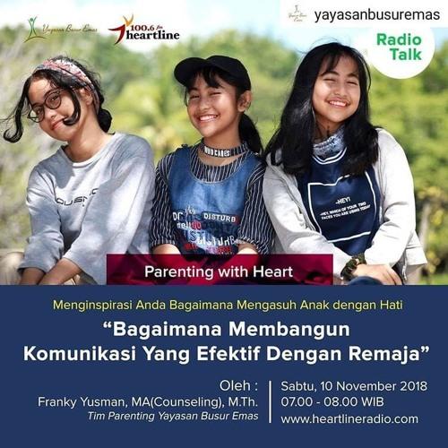 Parenting with Heart | Bagaimana Membangun Komunikasi yang Efektif dengan Remaja (10 November 2018)
