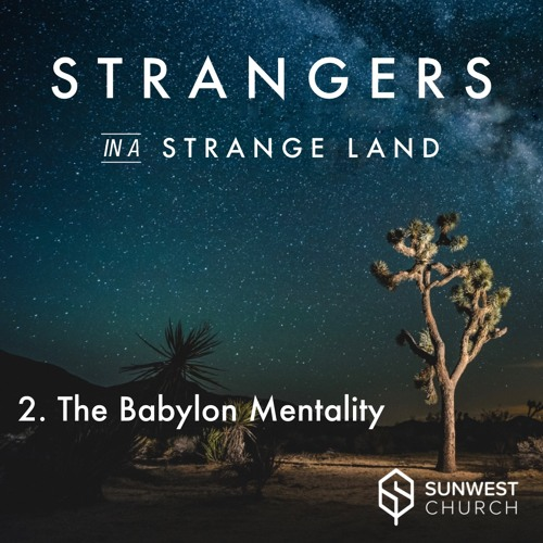 2018-11-11 Strangers in a Strange Land - Part 2: The Babylon Mentality, Matt Dyck