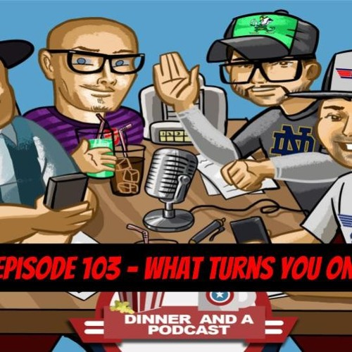 Episode 103- What turns you on?