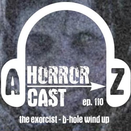 Ep 110 - The Exorcist - B - Hole Wind Up