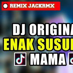 Dj Enak Susunya Mama Remix Tik Tok 2018 $REMIX JACKRMX$