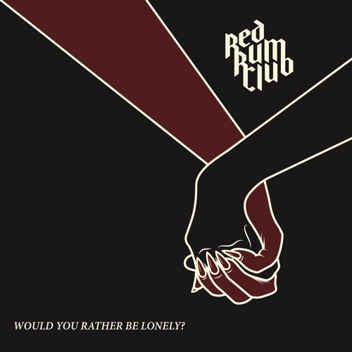 Red Rum Club - Would You Rather Be Lonely?