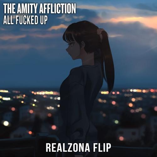The Amity Affliction - All Fucked Up (RealZona Flip)