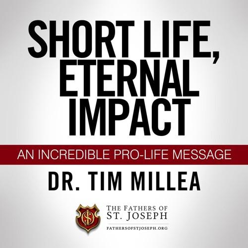 SHORT LIFE ETERNAL IMPACT    Dr. Tim Millea