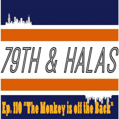 "79th and Halas Ep. 110 - ""The Monkey is off the Back"""