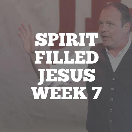 Spirit Filled Jesus: Week 7