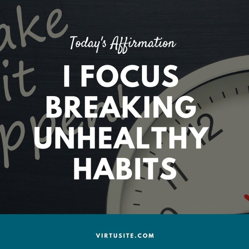 I Focus On Breaking Unhealthy Habits