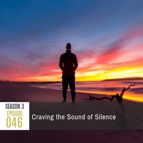 Season 3 Episode 46: Craving the Sound of Silence