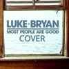 Luke Bryan Most People Are Good [horrible Cover] Mp3