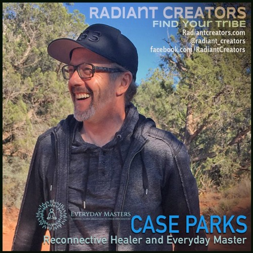 Interview With Case Parks - Reconnective Healer and Everyday Master