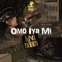 OMO IYA MI - KING BOBBY