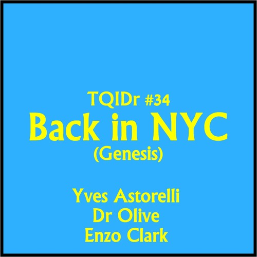 """Back in NYC""(Genesis cover) TQID#34 / Yves Astorelli, Dr Olive & Enzo Clark"
