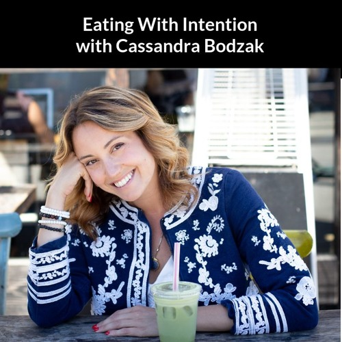Eating With Intention with Cassandra Bodzak