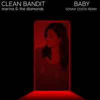 Clean Bandit Ft. Marina & The Diamonds - Baby (Sonny Costa Remix / Bootleg)