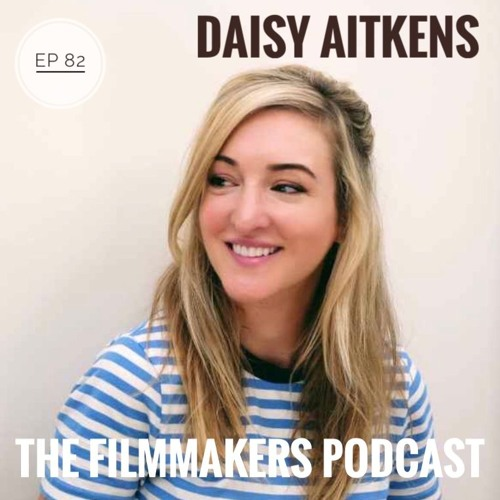 How to go from short films to big budget comedy You, Me And Him with director & writer Daisy Aitkens