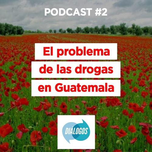 """Podcast 2 Diálogos: """"El problema de las drogas en Guatemala"""""""