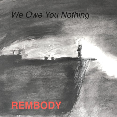 WE OWE YOU NOTHING \\ REMBODY //\
