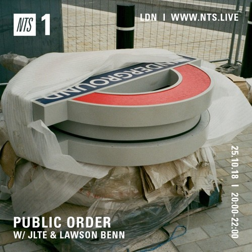 Public Order on NTS Radio w/ Jlte & Lawson Benn - October 2018