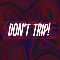 DON'T TRIP!