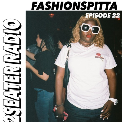 2SEATER Radio Episode 22 (FASHIONSPITTA)