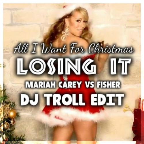 All I Want For Christmas  Losing It - Mariah VS Fisher (JAMES JAY  JAY BRUUS DJ Crowd Troll Edit)