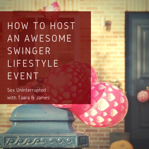 Show 6: How to Host an Awesome Swinger Lifestyle Event