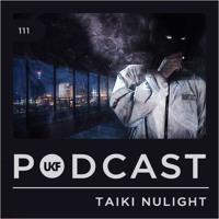 UKF Podcast #111 - Taiki Nulight