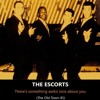 The Escorts - There's Something Awful Nice About You