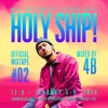 Holy Ship! 2019 Official Mixtape Series #2: 4B [Your EDM Premiere]