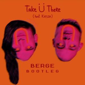 Jack Ü ft  Kiesza - Take Ü There (Berge Bootleg)