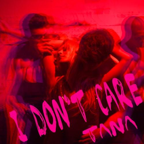 TANA - I Don't Care