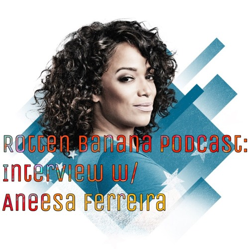 Rotten Banana Podcast: Interview w/ Aneesa Ferreira