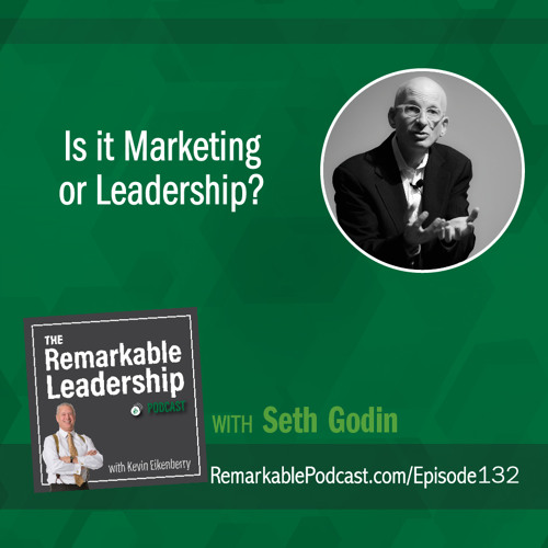 Is it Marketing or Leadership? with Seth Godin