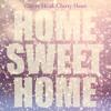 CHERRY HEAD, CHERRY HEART - Home Sweet Home (Edit)
