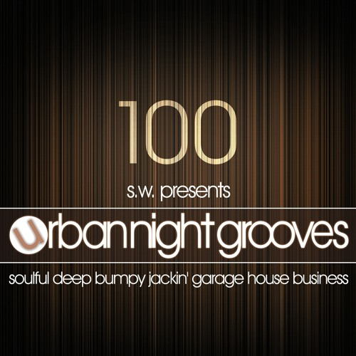 Urban Night Grooves 100 by S.W. *Soulful Deep Bumpy Jackin' Garage House Business*