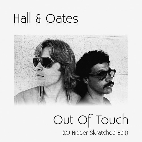 Hall & Oates Out Of Touch (DJ Nipper Skratched Edit)