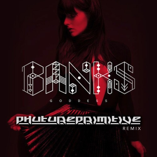 'Goddess' by Banks (Phutureprimitive Remix)