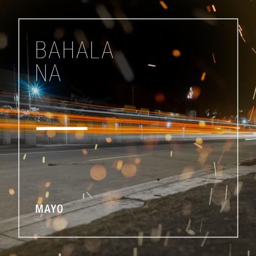 Bahala Na by MAYO   Free Listening on SoundCloud