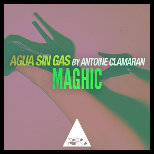 Agua Sin Gas, Antoine Clamaran - Maghic (Original Mix)  [OUT NOW]