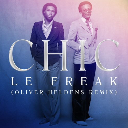 Chic – Le Freak (Oliver Heldens Remix)