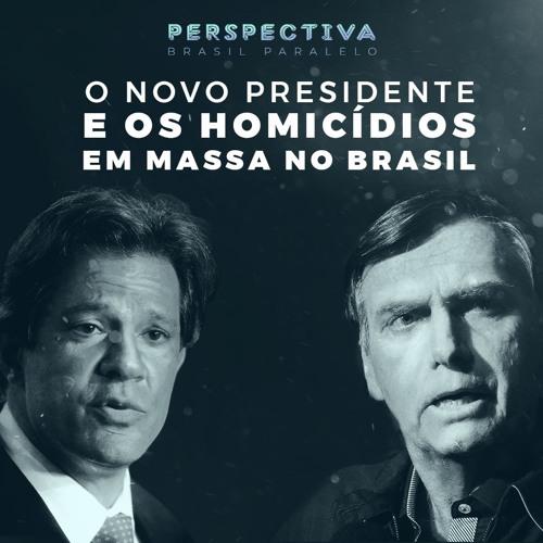 Perspectiva Brasil Paralelo : O Novo Presidente E Os Homicídios Em Massa No Brasil