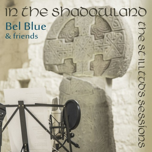 Bel Blue - In The Shadowland - The St Illtud's Sessions