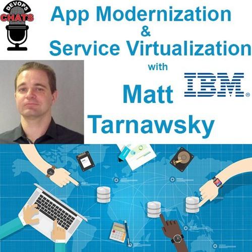App Modernization & Service Virtualization with Matt Tarnawsky, IBM